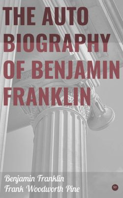 The Autobiography of Benjamin Franklin, Benjamin Franklin, Frank Woodworth Pine
