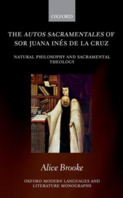 The autos sacramentales of Sor Juana Inés de la Cruz, Alice Brooke