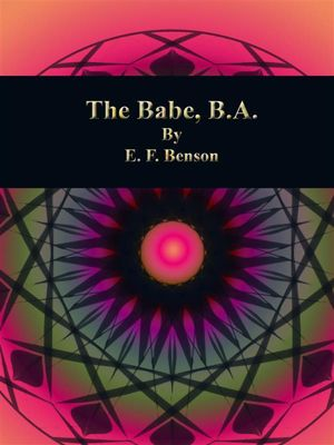 The Babe, B.A., E. F. Benson