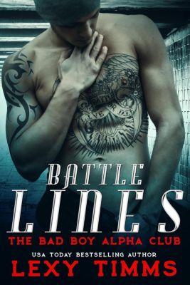 The Bad Boy Alpha Club: Battle Lines (The Bad Boy Alpha Club, #2), Lexy Timms