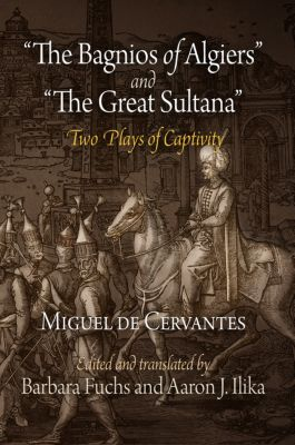 The Bagnios of Algiers and The Great Sultana, Miguel de Cervantes