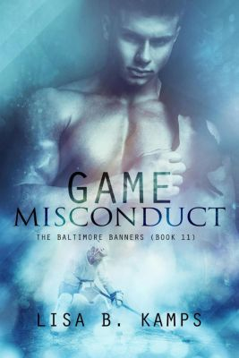 The Baltimore Banners: Game Misconduct (The Baltimore Banners, #11), Lisa B. Kamps
