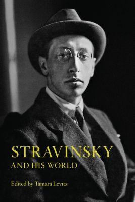The Bard Music Festival: Stravinsky and His World, Tamara Levitz