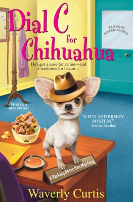 The Barking Detective Mysteries: Dial C for Chihuahua, Waverly Curtis