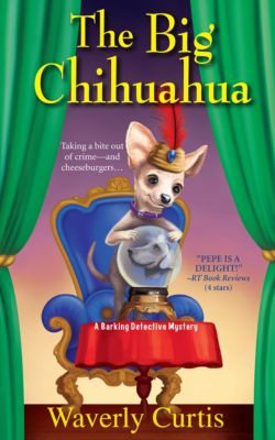 The Barking Detective Mysteries: The Big Chihuahua, Waverly Curtis