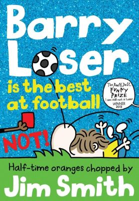 The Barry Loser Series: Barry Loser is the best at football NOT!, Jim Smith