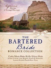 The Bartered Bride Romance Collection, Cathy Marie Hake, JoAnn A. Grote, Kelly Eileen Hake, Pamela Kaye Tracy, Lynette Sowell, Amy Rognlie, Janelle Burnham Schneider