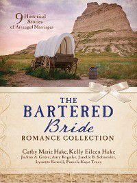 The Bartered Bride Romance Collection, Cathy Marie Hake, JoAnn A. Grote, Kelly Eileen Hake, Pamela Kaye Tracy, Lynette Sowell, Amy Rognlie, Janelle Burnham Schneider