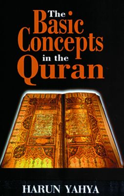 The Basic Concepts in the Quran, Harun Yahya
