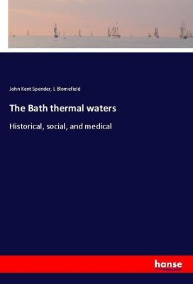 The Bath thermal waters, John Kent Spender, L Blomefield