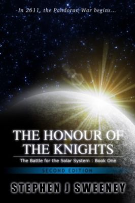 The Battle for the Solar System: The Honour of the Knights (Second Edition) (Battle for the Solar System, #1), Stephen J Sweeney