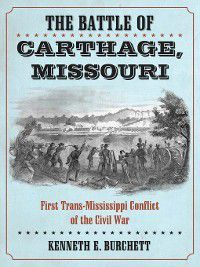The Battle of Carthage, Missouri, Kenneth E. Burchett