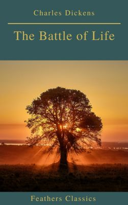 The Battle of Life (Feathers Classics), Charles Dickens, Feathers Classics