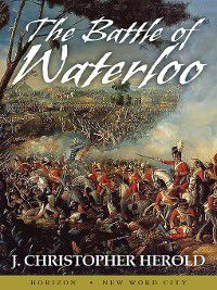 The Battle of Waterloo, J. Christopher Herold