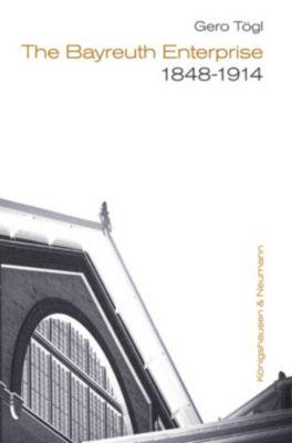 The Bayreuth Enterprise 1848-1914, Gero Tögl