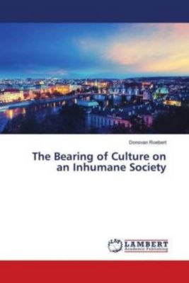 The Bearing of Culture on an Inhumane Society, Donovan Roebert