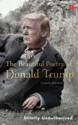 The Beautiful Poetry of Donald Trump, Robert Sears