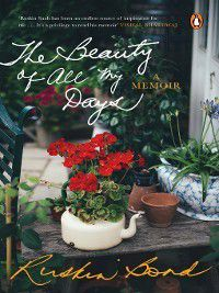 The Beauty of All My Days, Ruskin Bond