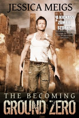The Becoming: The Becoming: Ground Zero (Book 2), Jessica Meigs
