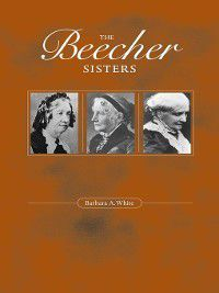 The Beecher Sisters, Barbara A. White