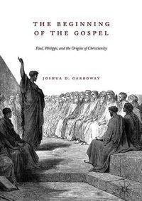 The Beginning of the Gospel, Joshua D. Garroway