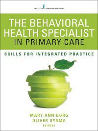 The Behavioral Health Specialist in Primary Care, Mary Ann Burg, Oliver Oyama
