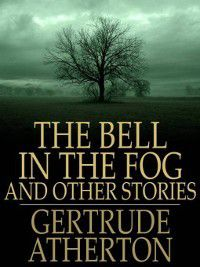 The Bell in the Fog, Gertrude Atherton