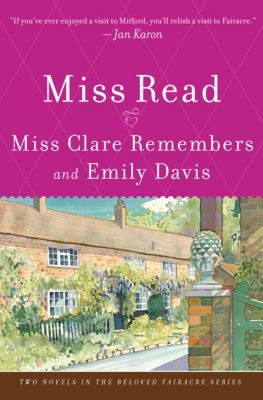 The Beloved Thrush Green Series: Miss Clare Remembers and Emily Davis, Miss Read