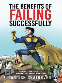 The Benefits of Failing Successfully, Jagdish Chaturvedi