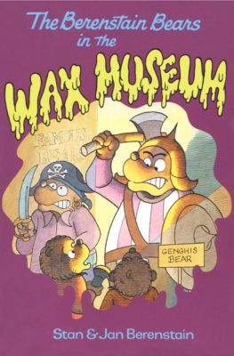 The Berenstain Bears: The Berenstain Bears in the Wax Museum, Stan Berenstain, Jan Berenstain