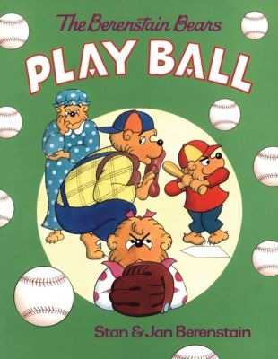 The Berenstain Bears: The Berenstain Bears Play Ball, Stan Berenstain, Jan Berenstain