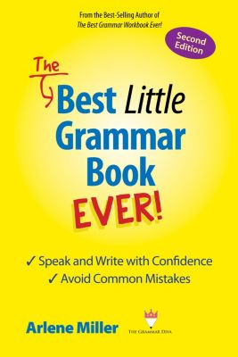 The Best Little Grammar Book Ever! Second Edition: Speak and Write with Confidence / Avoid Common Mistakes, Arlene Miller
