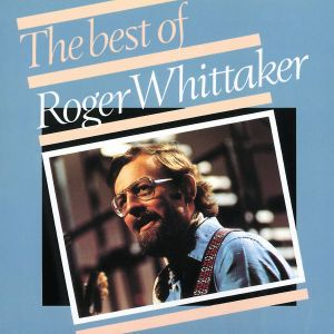 The Best Of Roger Whittaker, Roger Whittaker