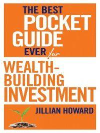 The Best Pocket Guide Ever for Wealth-building Investment, Jillian Howard