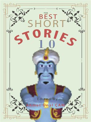 The Best Short Stories: The Best Short Stories - 10, O. Henry, Nathaniel Hawthorne, Kate Chopin, Anton Chekhov, Ambrose Bierce, Frank Stockton, Arabian Nights, Edited by Ahmet Ünal ÇAM, H.H. Munro (SAKI), AUTHORS O. Henry