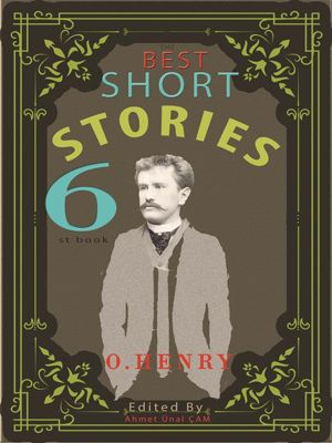The Best Short Stories: The Best Short Stories - 6 RECONSTRUCTED PRINT, O. Henry, Virginia Woolf, Nathaniel Hawthorne, Stephen Crane, Willa Cather, James Fenimore Cooper, H. P. Lovecraft, Anton Chekhov, Mary E. Wilkins Freeman, Edited by Ahmet Ünal ÇAM, H.H. Munro (SAKI)