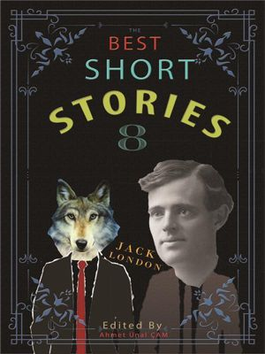The Best Short Stories: The Best Short Stories - 8, O. Henry, Harriet Beecher Stowe, Mark Twain, Katherine Mansfield, Jack London, James Fenimore Cooper, Giovanni Boccaccio, Ambrose Bierce, Edited by Ahmet Ünal ÇAM, William James Lampton