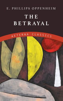 The Betrayal, E. Phillips Oppenheim