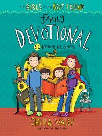 The Bible Is My Best Friend: The Bible Is My Best Friend—Family Devotional, Sheila Walsh