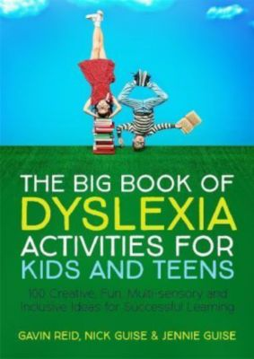 The Big Book of Dyslexia Activities for Kids and Teens, Gavin Reid, Nick Guise, Jennie Guise