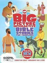The Big Picture Interactive / the Gospel Project: The Big Picture Interactive Bible Stories for Toddlers New Testament