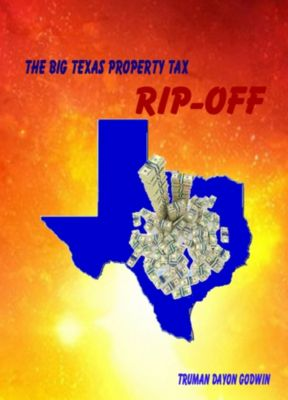 The Big Texas Property Tax Rip-Off, Truman Dayon Godwin