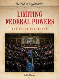 The Bill of Rights: Limiting Federal Powers, Hallie Murray