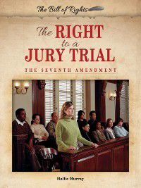 The Bill of Rights: The Right to a Jury Trial, Hallie Murray