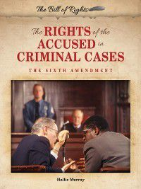 The Bill of Rights: The Rights of the Accused in Criminal Cases, Hallie Murray