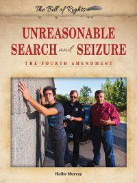 The Bill of Rights: Unreasonable Search and Seizure, Hallie Murray