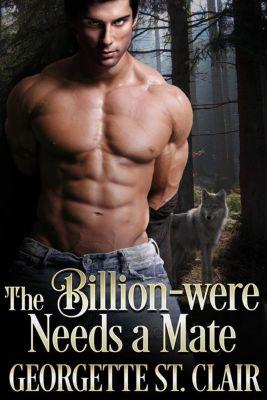 The Billion-weres: The Billion-were Needs a Mate (The Billion-weres, #1), Georgette St. Clair