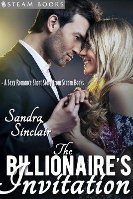 The Billionaire's Invitation - A Sexy Romance Short Story from Steam Books, Sandra Sinclair, Steam Books