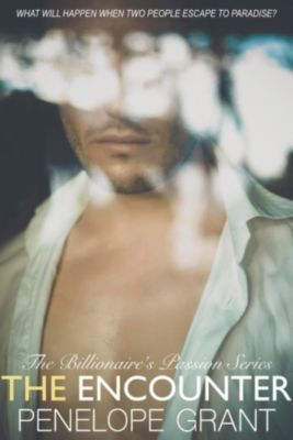 The Billionaire's Passion Series: The Encounter (The Billionaire's Passion Series, #1), Penelope Grant