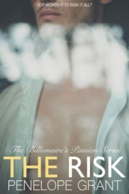 The Billionaire's Passion Series: The Risk (The Billionaire's Passion Series, #3), Penelope Grant